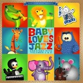 Baby Loves Jazz: Greatest Hits Volumes 1 and 2 by Various Artists