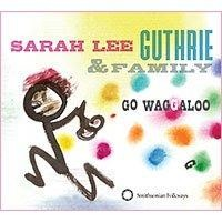 Go Waggaloo by Sarah Lee Guthrie and Family